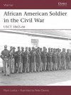 African American Soldier in the American Civil War: USCT 1862-66 - Mark Lardas