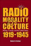 Radio, Morality, & Culture: Britain, Canada, and the United States, 1919 - 1945 - Robert S. Fortner