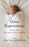 Great Expectations: Twenty-Four True Stories about Childbirth - Lisa Moore