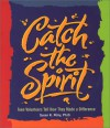 Catch the Spirit: Teen Volunteers Tell How They Made a Difference - Susan K. Perry, Art Ryan