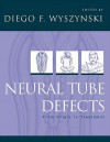 Neural Tube Defects: From Origin to Treatment - Deigo F. Wyszynski, Deigo F. Wyszynski