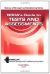 NSCA's Guide to Tests and Assessments (Science of Stength and Conditioning Series) - National Strength and Conditioning Association, Todd Miller