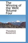 The Winning of the West Volume Four - Theodore Roosevelt
