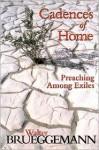 Cadences of Home: Preaching among Exiles - Walter Brueggemann