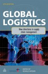 Global Logistics: New Directions in Supply Chain Management - Donald Waters