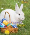 Holidays Around the World: Celebrate Easter: With Colored Eggs, Flowers, and Prayer - Deborah Heiligman