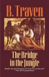 The Bridge in the Jungle - B. Traven