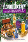 Aromatherapy: A Lifetime Guide to Healing With Essential Oils - Valerie Gennari Cooksley