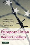 The European Union and Border Conflicts: The Power of Integration and Association - Thomas Diez, Mathias Albert, Stephan Stetter