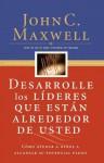 Desarrolle Los Líderes Que Están Alrededor De Usted - John C. Maxwell