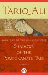 Shadows of the Pomegranate Tree: A Novel - Tariq Ali