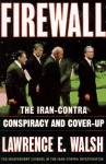 Firewall: The Iran-Contra Conspiracy and Cover-Up - Lawrence E. Walsh