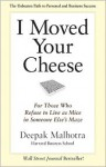 I Moved Your Cheese: For Those Who Refuse to Live as Mice in Someone Else's Maze (Audio) - Deepak Malhotra