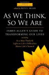 As We Think, So We Are: James Allen's Guide to Transforming Our Lives - James Allen