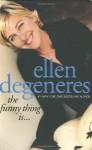 The Funny Thing Is... - Ellen DeGeneres