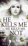 He Kills Me, He Kills Me Not - Becki Willis