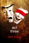 Act Three - Eden Baylee