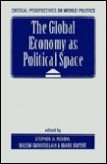 The Global Economy As Political Space - Stephen J. Rosow, Mark Rupert, Naeem Inayatullah