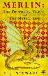 Merlin: The Prophetic Vision and The Mystical Life - R.J. Stewart, Felicity Bowers