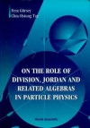 On The Role Of Division, Jordan And Related Algebras In Particle Physics - Feza Gursey, Feza Gürsey