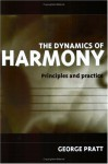 The Dynamics Of Harmony: Principles &Amp; Practice - George Pratt