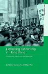 Remaking Citizenship in Hong Kong - Agnes S. Ku, Ngai Pun, Bryan S. Turner