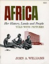 Africa: Her History, Lands And People, Told With Pictures - John A. Williams