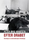 Efter Drabet: Beretninger Om Modstandskampens Likvideringer - Peter Øvig Knudsen