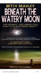 Beneath the Watery Moon - Betsy Reavley