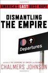 Dismantling the Empire: America's Last Best Hope (American Empire Project) - Chalmers Johnson