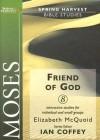 Moses: Friend of God (Spring Harvest Bible Studies) (Spring Harvest Bible Studies) (Spring Harvest Bible Studies) - Elizabeth Mcquoid