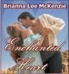 Enchanted Heart - Brianna Lee McKenzie