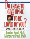 Do I Have to Give Up Me to Be Loved by You?, Workbook - Jordan Paul, Margaret Paul