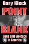 Point Blank: Guns and Violence in America - Gary Kleck
