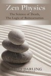 Zen Physics, The Science of Death, the Logic of Reincarnation - David Darling