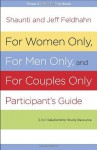 For Women Only, For Men Only, and For Couples Only Participant's Guide: Three-in-One Relationship Study Resource - Shaunti Feldhahn, Jeff Feldhahn
