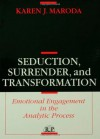 Seduction, Surrender, and Transformation: Emotional Engagement in the Analytic Process (Relational Perspectives Book Series) - Karen J. Maroda