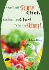 Never Trust a Skinny Chef. But Trust This Chef to Get You Skinny!: Hcg Style Recipes - Adam Klein