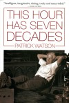 This Hour Has Seven Decades - Patrick Watson