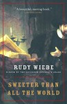 Sweeter Than All The World - Rudy Wiebe