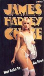 Not Safe to be Free - James Hadley Chase