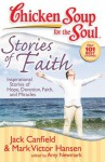 Chicken Soup for the Soul: Stories of Faith: Inspirational Stories of Hope, Devotion, Faith, and Miracles - Jack Canfield, Mark Victor Hansen, Amy Newmark