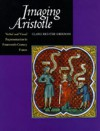 Imaging Aristotle: Verbal and Visual Representation in Fourteenth-Century France - Claire Richter Sherman