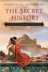 The Secret History: A Novel of Empress Theodora - Stephanie Thornton