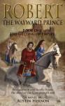 Robert-The Wayward Prince - Austin Hernon
