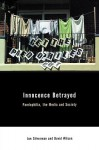 Innocence Betrayed: Paedophilia, the Media and Society - Jon Silverman, David M. Wilson