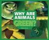 Why Are Animals Green? - Melissa Stewart