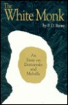 The White Monk: Essay on Dostoevsky and Melville - F.D. Reeve