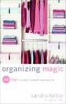 Organizing Magic: 40 Days to a Well-Ordered Home and Life - Sandra Felton