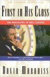 First In His Class: A Biography Of Bill Clinton - David Maraniss